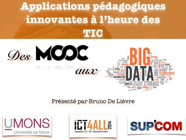 Présenté par Bruno De Lièvre Applications pédagogiques innovantes à l'heure des TIC Des aux