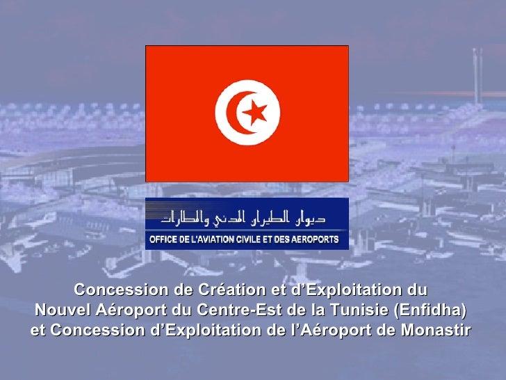 Concession de Création et d'Exploitation du  Nouvel Aéroport du Centre-Est de la Tunisie (Enfidha)  et Concession d'Exploi...