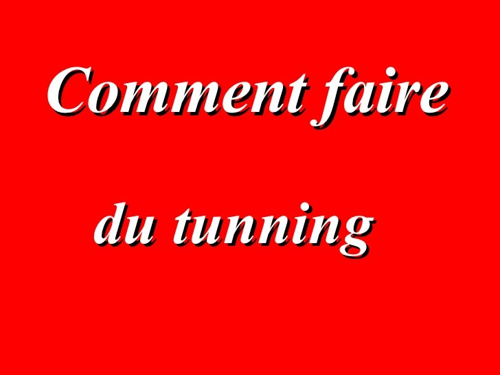 Comment faire du tunning