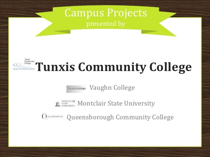 Campus Projects presented by<br />Tunxis Community College<br />Vaughn College<br />Montclair State University<br />Queens...