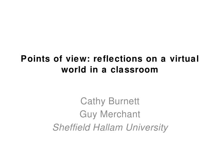 Points of view: reflections on a virtual         world in a classroom              Cathy Burnett             Guy Merchant ...