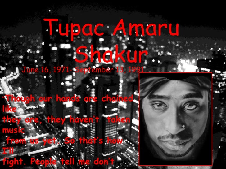 """Tupac Amaru Shakur<br />June 16, 1971- September 13, 1991<br />""""Though our hands are chained like <br />they are, they hav..."""