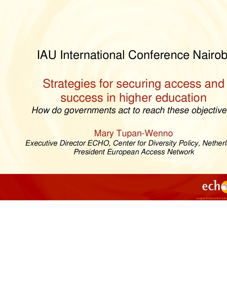 IAU International Conference Nairobi     Strategies for securing access and        success in higher education How do gove...