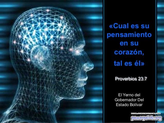 «Cual es su pensamiento en su corazón, tal es él» ♫ Enciende los parlantes HAZ CLIC PARA AVANZAR  Proverbios 23:7  El Yern...