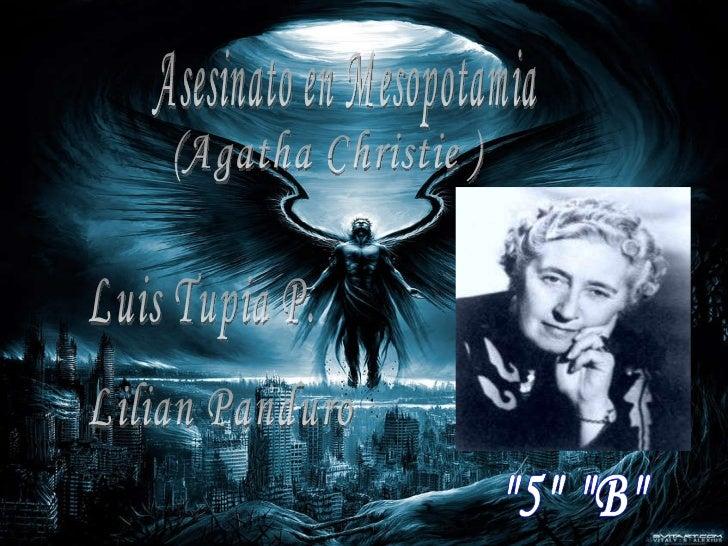"""""""5"""" """"B"""" Asesinato en Mesopotamia Luis Tupia P. Lilian Panduro  (Agatha Christie )"""