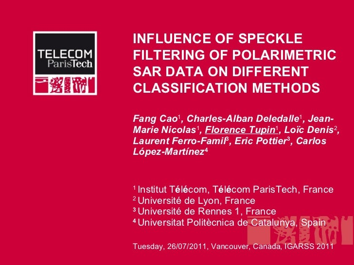 Tuesday, 26/07/2011, Vancouver, Canada, IGARSS 2011 INFLUENCE OF SPECKLE FILTERING OF POLARIMETRIC SAR DATA ON DIFFERENT C...