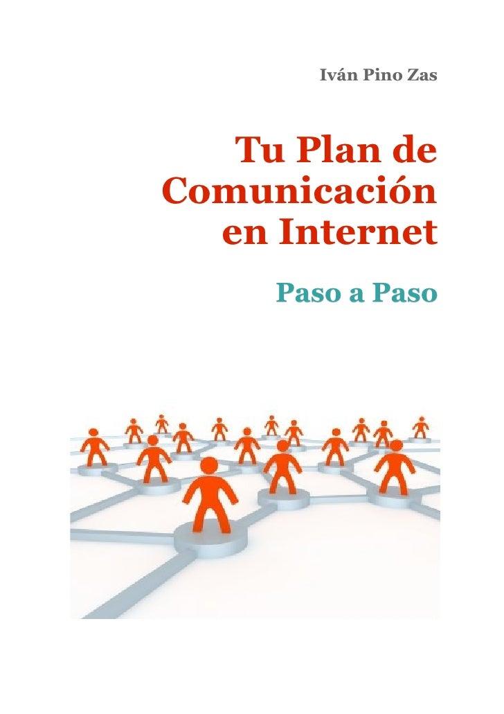 Iván Pino Zas       Tu Plan de Comunicación   en Internet      Paso a Paso