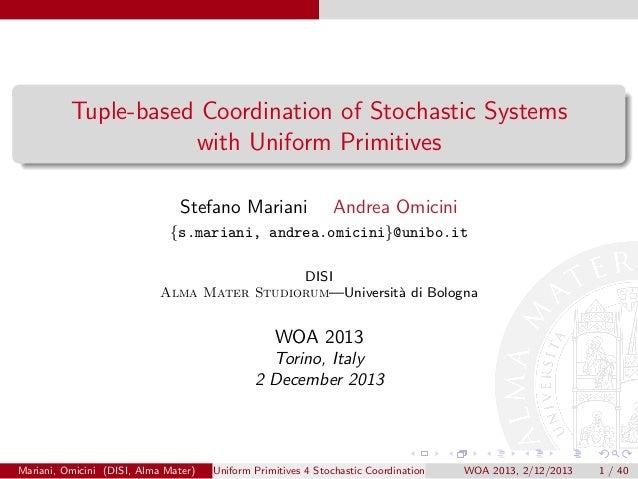 Tuple-based Coordination of Stochastic Systems with Uniform Primitives Stefano Mariani  Andrea Omicini  {s.mariani, andrea...