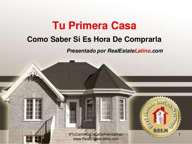 Tu Primera Casa  Como Saber Si Es Hora De Comprarla  Presentado por RealEstateLatino.com  #TuCaminoaCasaComienzaAqui  www....