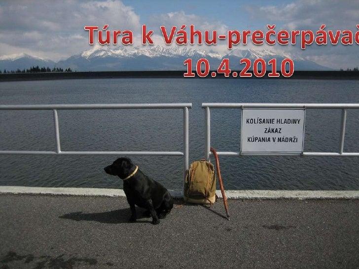 Túra k Váhu-prečerpávačke<br />10.4.2010<br />