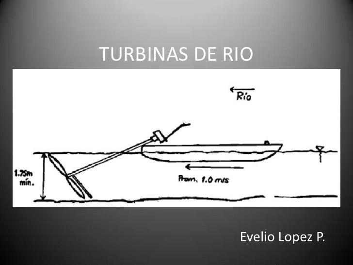 TURBINAS DE RIO             Evelio Lopez P.