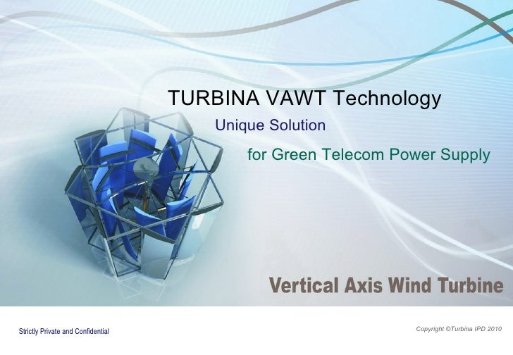 TURBINA VAWT Technology Unique Solution   for Green Telecom Power Supply Copyright ©T urbina  IPD 2010