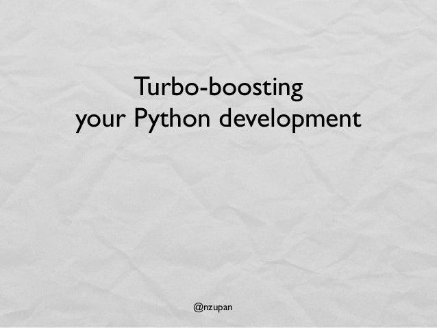 @nzupan Turbo-boosting your Python development