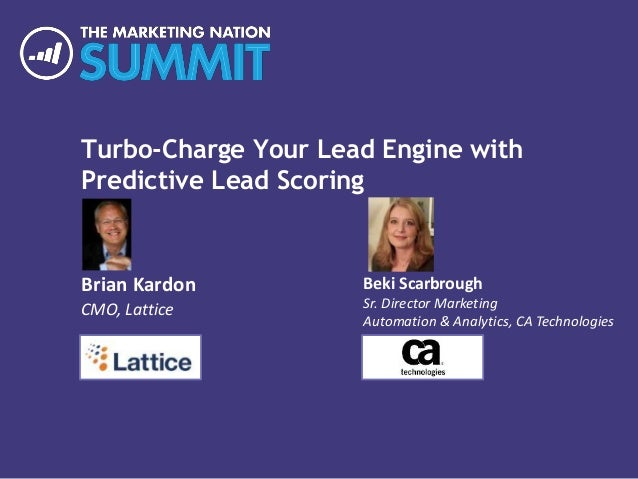 Turbo-Charge Your Lead Engine with Predictive Lead Scoring Brian Kardon CMO, Lattice Beki Scarbrough Sr. Director Marketin...