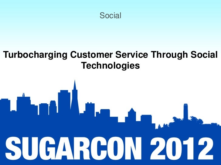 SocialTurbocharging Customer Service Through Social                Technologies