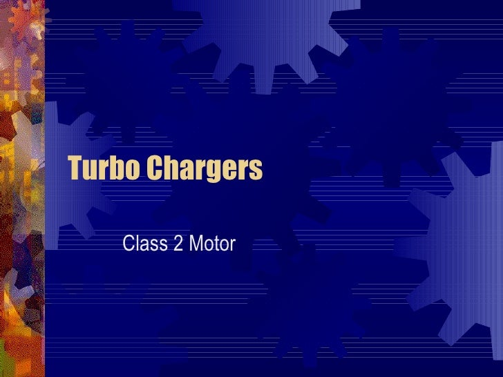 Turbo Chargers   Class 2 Motor