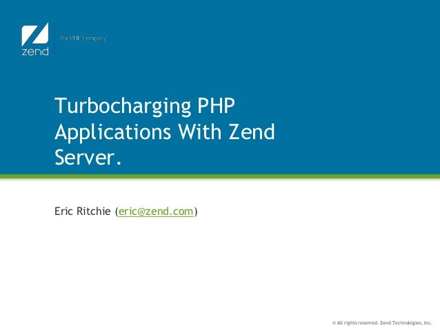 Turbocharging PHPApplications With ZendServer.Eric Ritchie (eric@zend.com)                               © All rights rese...
