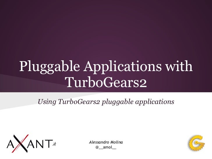 Pluggable Applications with      TurboGears2  Using TurboGears2 pluggable applications                 Alessandro Molina  ...
