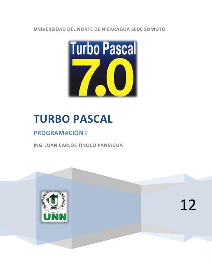 UNIVERSIDAD DEL NORTE DE NICARAGUA SEDE SOMOTOTURBO PASCALPROGRAMACIÓN IING. JUAN CARLOS TINOCO PANIAGUA                  ...
