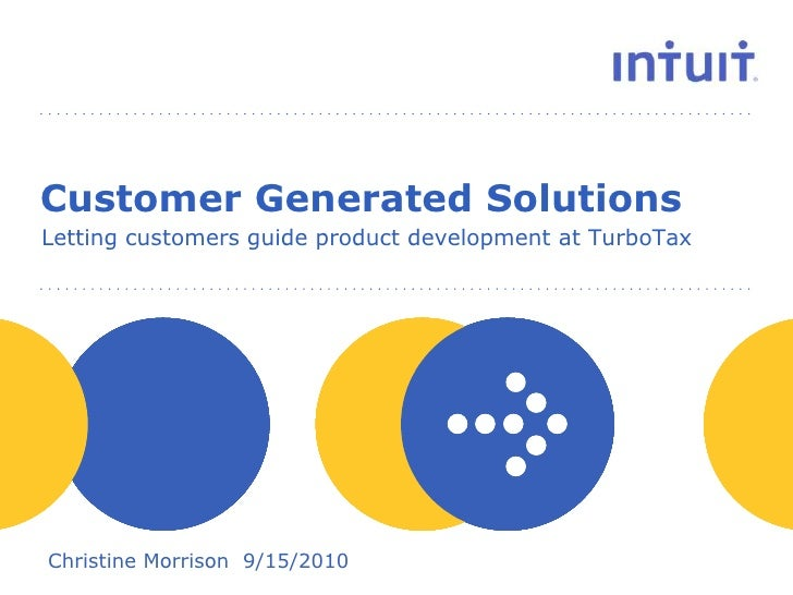 Customer Generated Solutions<br />Letting customers guide product development at TurboTax<br />Christine Morrison  9/15/20...