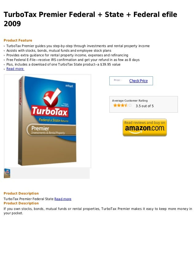 TurboTax Premier Federal + State + Federal efile2009Product Featureq   TurboTax Premier guides you step-by-step through in...