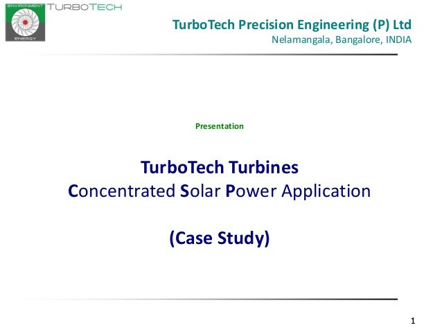 111 Presentation TurboTech Turbines Concentrated Solar Power Application (Case Study) TurboTech Precision Engineering (P) ...