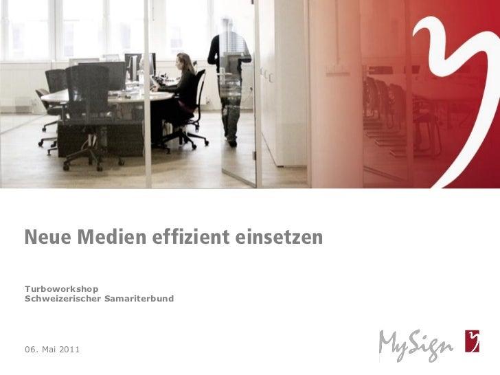 Neue Medien effizient einsetzenTurboworkshopSchweizerischer Samariterbund06. Mai 2011© MySign AG                       1