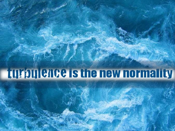 Turbulance the new normality