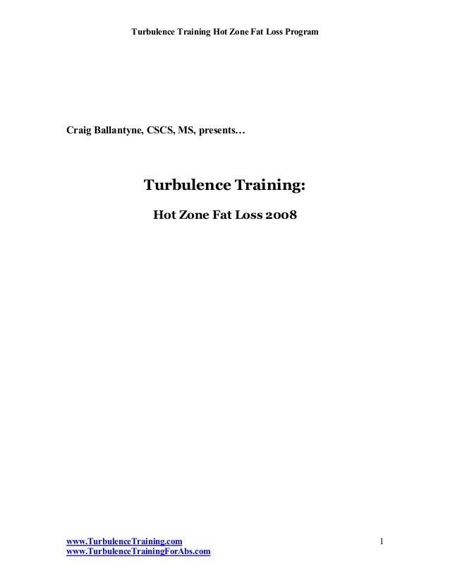 Turbulence Training Hot Zone Fat Loss ProgramCraig Ballantyne, CSCS, MS, presents…                 Turbulence Training:   ...