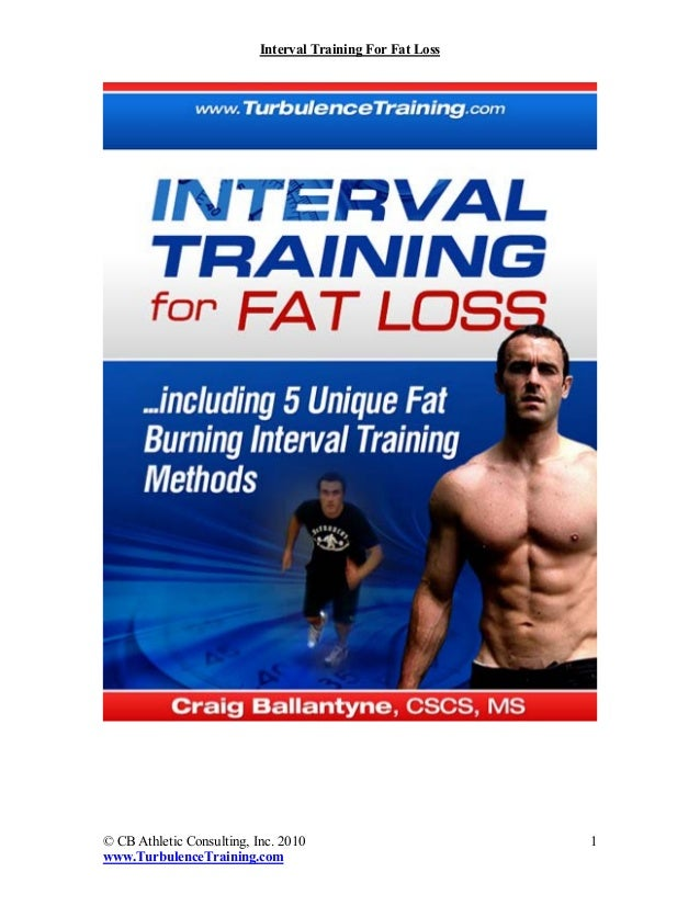 Interval Training For Fat Loss© CB Athletic Consulting, Inc. 2010                         1www.TurbulenceTraining.com
