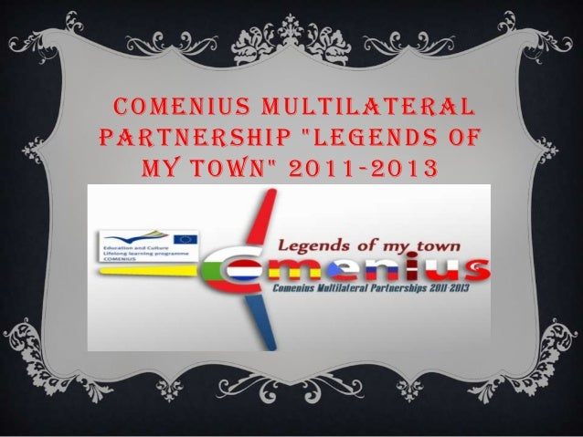 "COMENIUS MULTILATERALPARTNERSHIP ""LEGENDS OF   MY TOWN"" 2011 -2013"