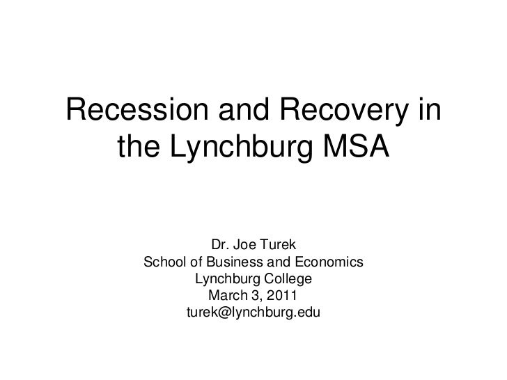 Recession and Recovery in the Lynchburg MSA<br />Dr. Joe Turek<br />School of Business and Economics<br />Lynchburg Colleg...
