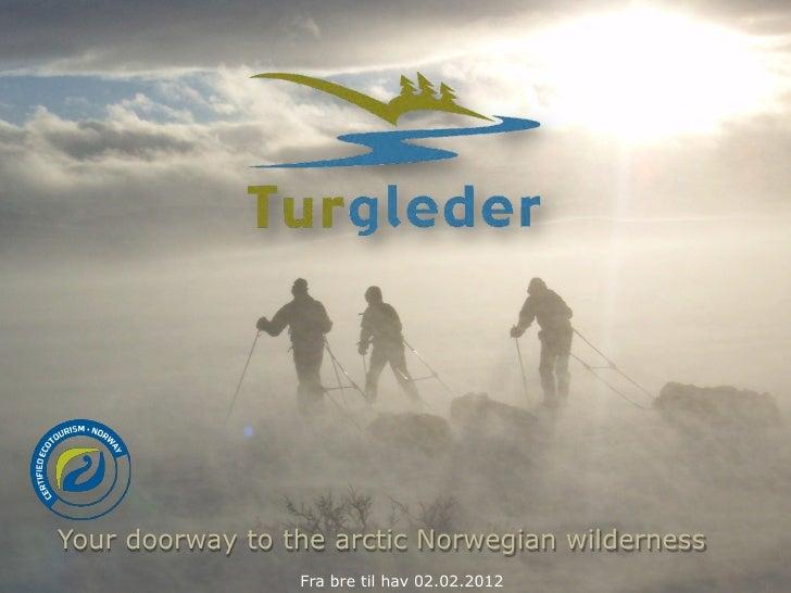 Your doorway to the arctic Norwegian wilderness                 Fra bre til hav 02.02.2012
