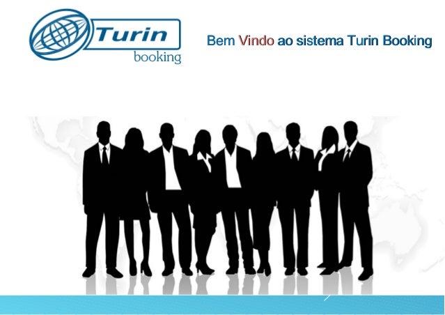 Bem Vindo ao sistema Turin Booking• É um sistema completo de Front Office que permite que viajantes criem suaspróprias res...