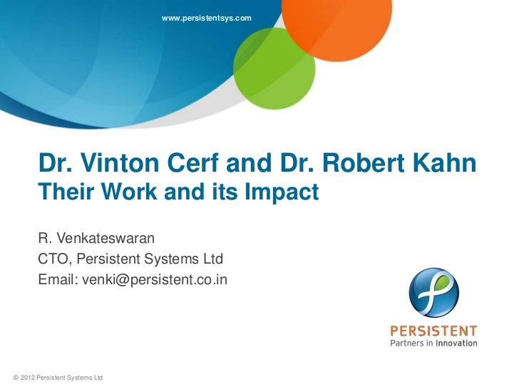 www.persistentsys.com       Dr. Vinton Cerf and Dr. Robert Kahn       Their Work and its Impact       R. Venkateswaran    ...