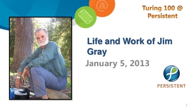 Life and Work of Jim Gray   Turing100@Persistent
