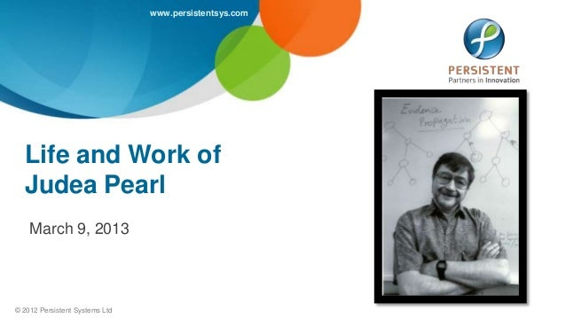 www.persistentsys.com  Life and Work of  Judea Pearl    March 9, 2013© 2012 Persistent Systems Ltd