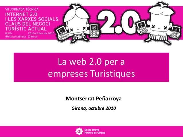 La web 2.0 per a empreses Turístiques Montserrat Peñarroya Girona, octubre 2010