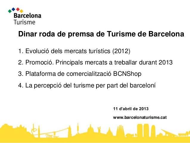 Dinar roda de premsa de Turisme de Barcelona1. Evolució dels mercats turístics (2012)2. Promoció. Principals mercats a tre...