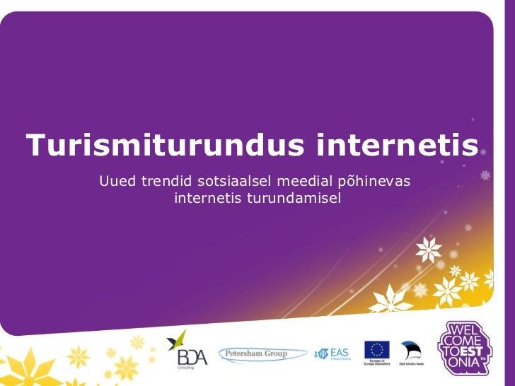 Turismiturundus internetis    Uued trendid sotsiaalsel meedial põhinevas             internetis turundamisel