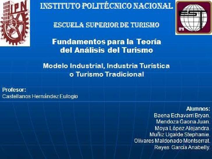 """INSTITUTO POLITECNICO NACIONAL<br />""""ESCUELA SUPERIOR DE TURISMO""""<br />Fundamentos de la Teoría del Turismo<br />Eulogio C..."""