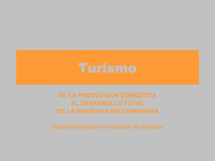 Turismo DE LA PRODUCCIÓN DOMÉSTICA AL DESARROLLO TOTAL DE LA INDUSTRIA SIN CHIMENEAS Diagnóstico general y resumen de proy...