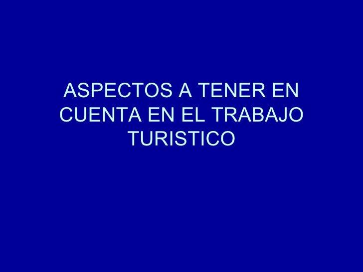 ASPECTOS A TENER EN CUENTA EN EL TRABAJO TURISTICO