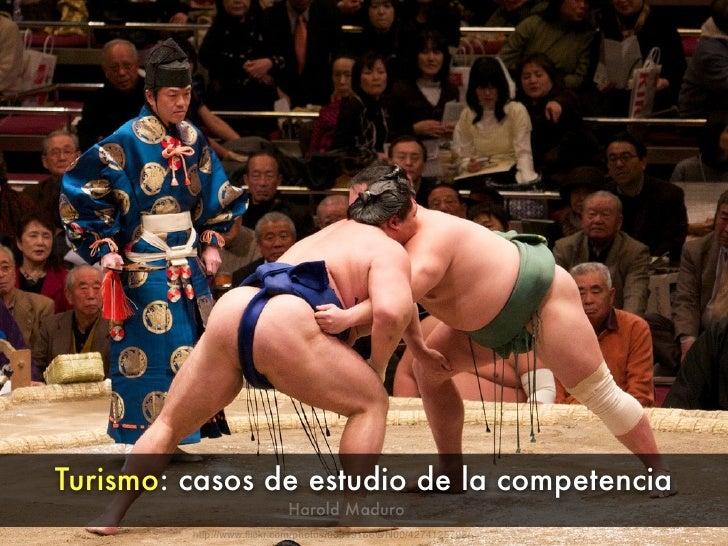 Turismo: casos de estudio de la competencia                           Harold Maduro          http://www.flickr.com/photos/9...