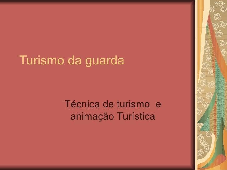 Turismo da guarda Técnica de turismo  e animação Turística