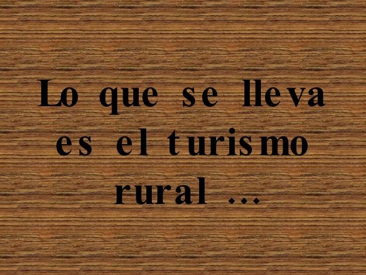 Lo que se lleva es el turismo rural …