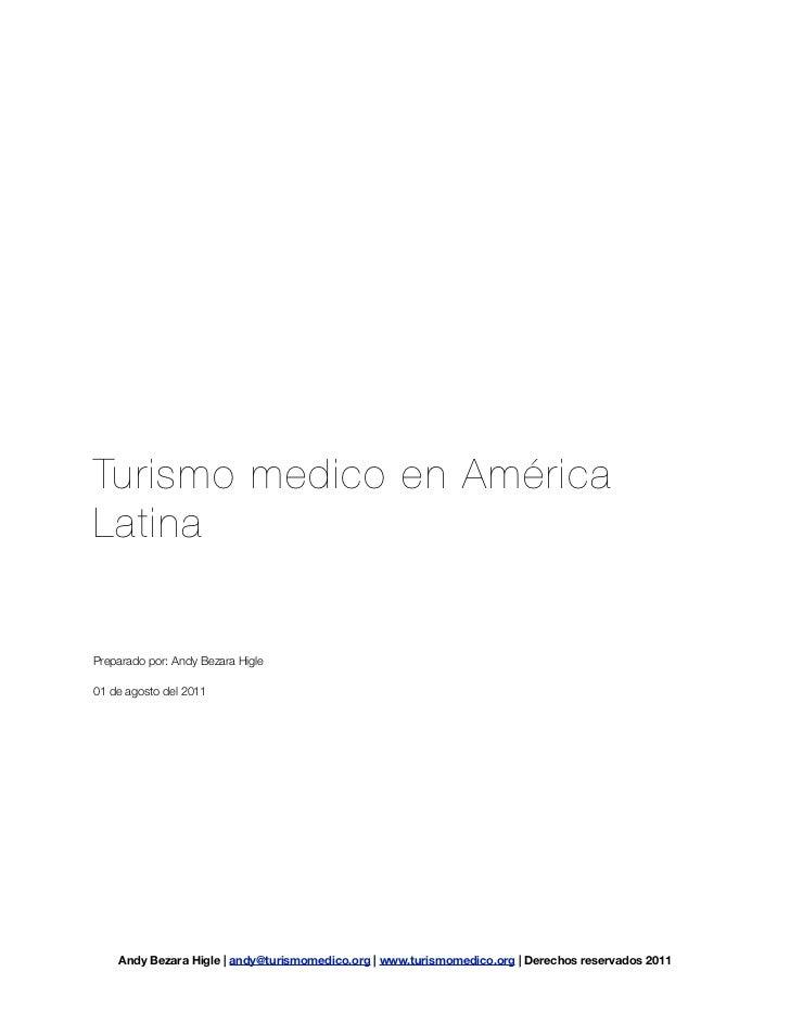 Turismo medico en AméricaLatinaPreparado por: Andy Bezara Higle01 de agosto del 2011    Andy Bezara Higle   andy@turismome...