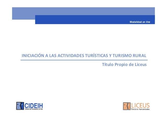 Modalidad on lineINICIACIÓN A LAS ACTIVIDADES TURÍSTICAS Y TURISMO RURAL                                   Título Propio d...