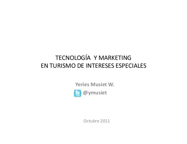 TECNOLOGÍA Y MARKETINGEN TURISMO DE INTERESES ESPECIALESOctubre 2011Yeries Musiet W.@ymusiet
