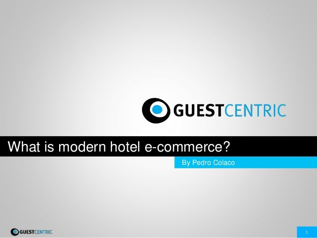 1 What is modern hotel e-commerce? By Pedro Colaco